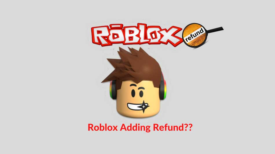 Is Roblox Adding The Refund Option?