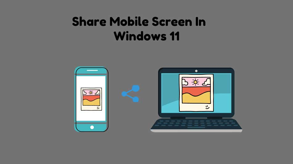 How to Share Mobile Screen on Windows 11