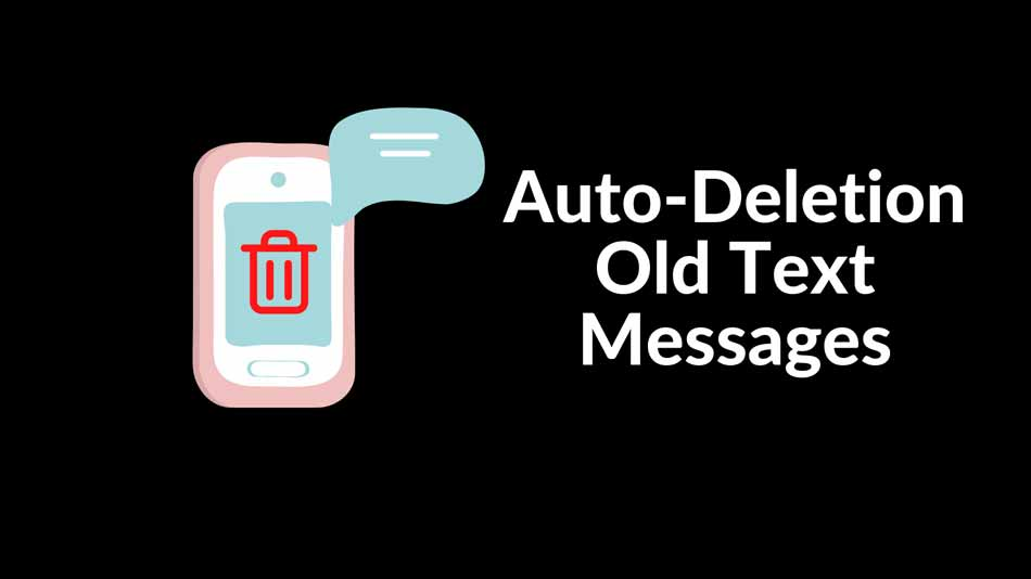 How to Automatically Delete Old Text Messages (SMS) on iPhone, Android