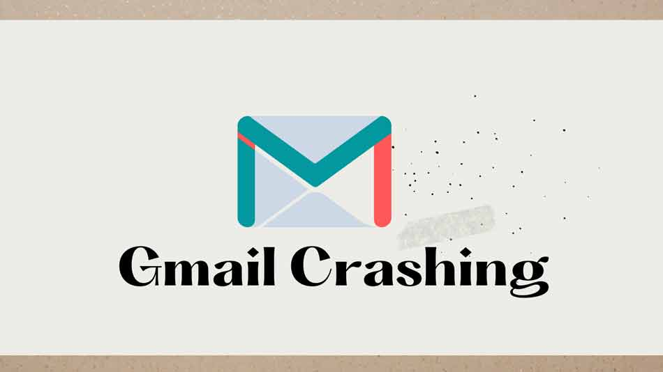 How to fix Gmail Crashing on Android issue