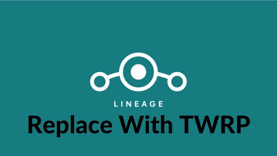 How to Replace LineageOS Recovery with TWRP